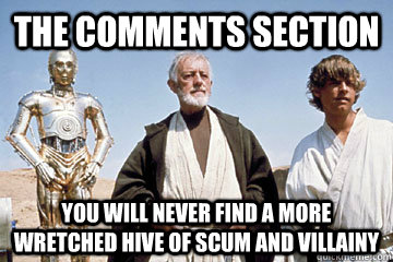 comments section is a hive of scum and villainy