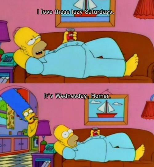 Homer Simpson mistaking Wednesday for Saturday